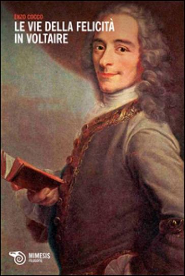 Le vie della felicità in Voltaire - Enzo Cocco |
