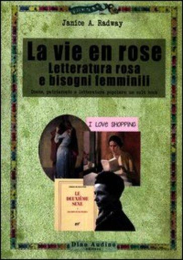 La vie en rose. Letteratura rosa e bisogni femminili - Janice A. Radway  