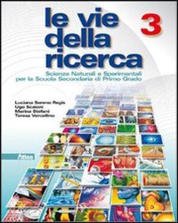 Le vie della ricerca. Per la Scuola media. Con espansione online. 3. - Luciana Sereno Regis  