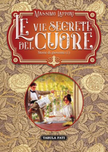 Le vie segrete del cuore. 1: Storie di gioventù - Massimo Lapponi  