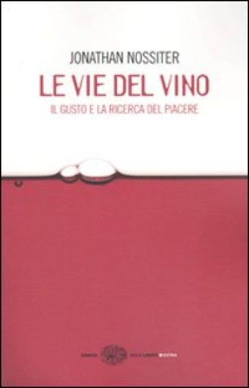 Le vie del vino. Il gusto e la ricerca del piacere - Jonathan Nossiter   Jonathanterrington.com
