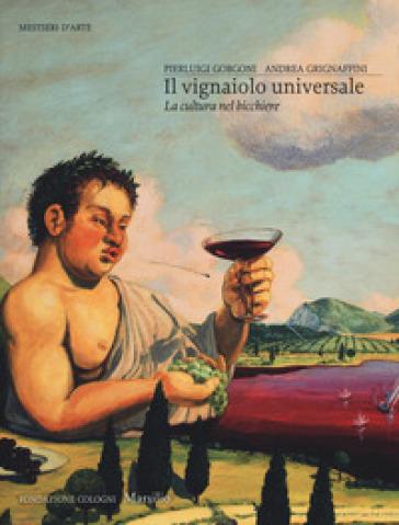 Il vignaiolo universale. La cultura nel bicchiere - Pierluigi Gorgoni | Thecosgala.com