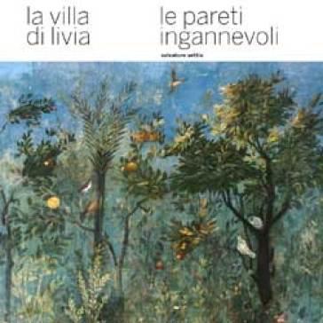 La villa di Livia. Le pareti ingannevoli - Salvatore Settis  