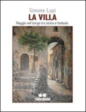 La villa. Viaggio nel borgo tra storia e fantasia