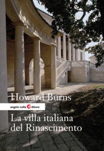 La villa italiana del Rinascimento. Forme e funzioni delle residenze di campagna, dal castello alla villa palladiana - Howard Burns |