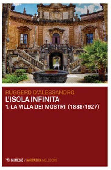 La villa dei mostri (1888-1927). L'isola infinita. 1. - Ruggero D'Alessandro  