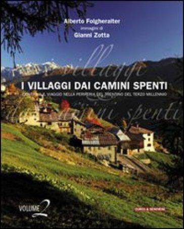 I villaggi dai camini spenti. Viaggio nella periferia del Trentino del terzo millennio. 2. - Alberto Folgheraiter |