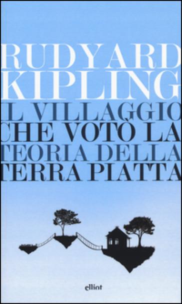 Il villaggio che votò la teoria della terra piatta - Joseph Rudyard Kipling |