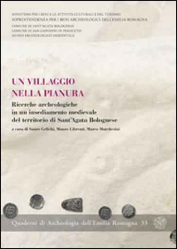 Un villaggio nella pianura. Ricerche archeologiche in un insediamento medievale del territorio di Sant'Agata Bolognese - S. Gelichi | Kritjur.org