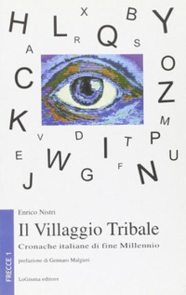 Il villaggio tribale. Cronache italiane di fine millennio - Enrico Nistri | Rochesterscifianimecon.com