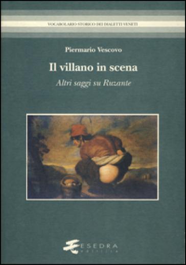 Il villano in scena. Altri saggi su Ruzante - Piermario Vescovo |