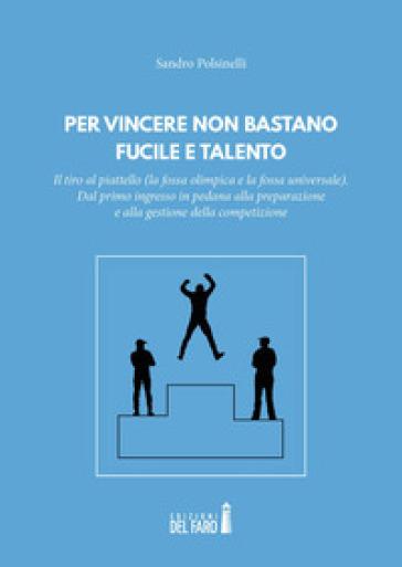 Per vincere non bastano fucile e talento. Il tiro al piattello (la fossa olimpica e la fossa universale) - Sandro Polsinelli | Thecosgala.com