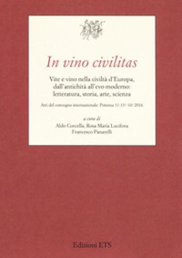 In vino civilitas. Vite e vino nella civiltà d'Europa, dall'antichità all'evo moderno: letteratura, storia, arte, scienza - A. Corcella |
