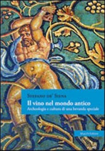 Il vino nel mondo antico. Archeologia e cultura di una bevanda speciale - Stefano De' Siena | Jonathanterrington.com