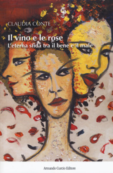 Il vino e le rose. L'eterna sfida tra il bene e il male - Claudia Conte |