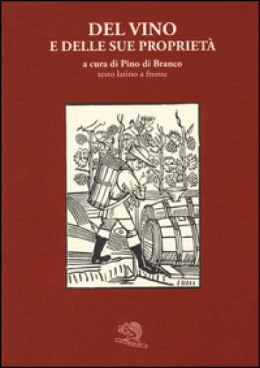 Del vino e delle sue proprietà. Testo latino a fronte - P. Di Branco  