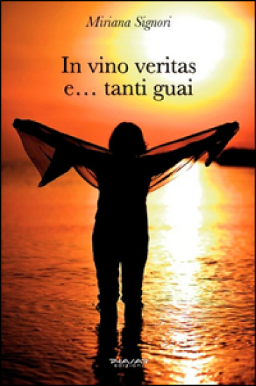 In vino veritas e... tanti guai - Miriana Signori |