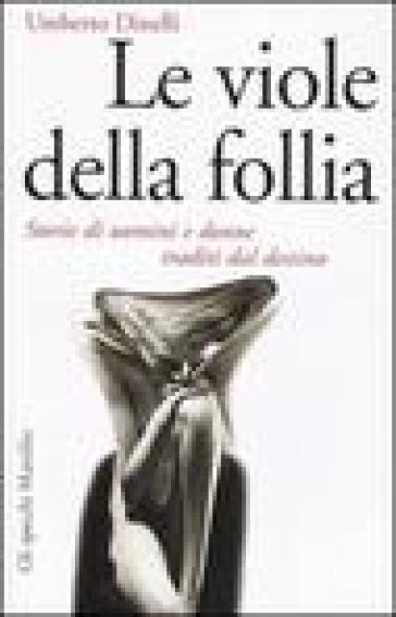 Le viole della follia. Storie di uomini e donne traditi dal destino - Umberto Dinelli |