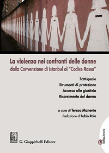 La violenza nei confronti delle donne dalla Convenzione di Istanbul al «Codice Rosso» - T. Manente |