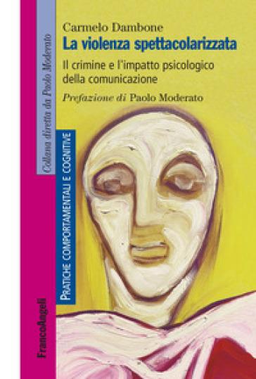 La violenza spettacolarizzata. Il crimine e l'impatto psicologico della comunicazione - Carmelo Dambone   Thecosgala.com