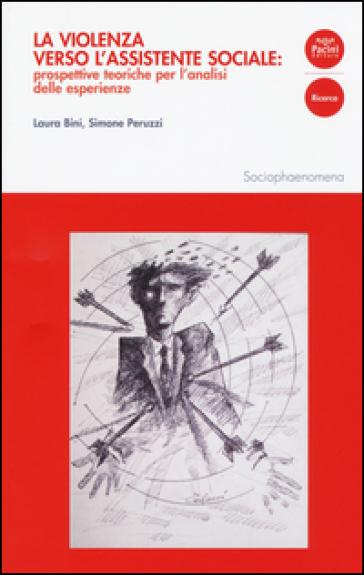 La violenza verso l'assistente sociale: prospettive teoriche per l'analisi delle esperienze - Laura Bini |
