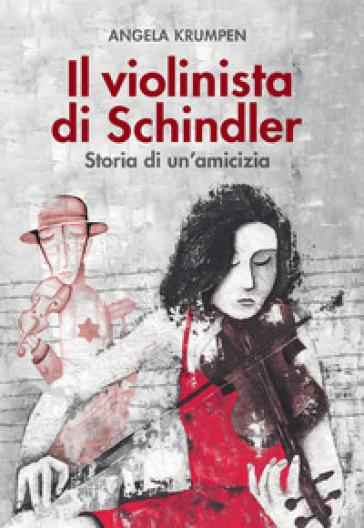 Il violinista di Schindler. Storia di un amicizia - Angela Krumpen |