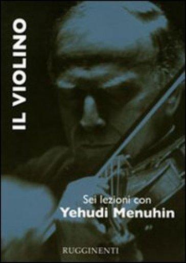 Il violino. Sei lezioni con Yehudi Menuhin - Yehudi Menuhin |