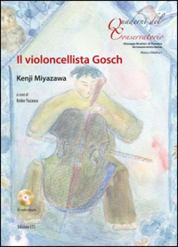 Il violoncellista Gosch. Testo inglese a fronte. Ediz. a colori. Con CD-Audio - Miyazawa Kenji  
