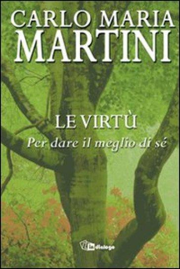 Le virtù. Per dare il meglio di sé - Carlo Maria Martini  