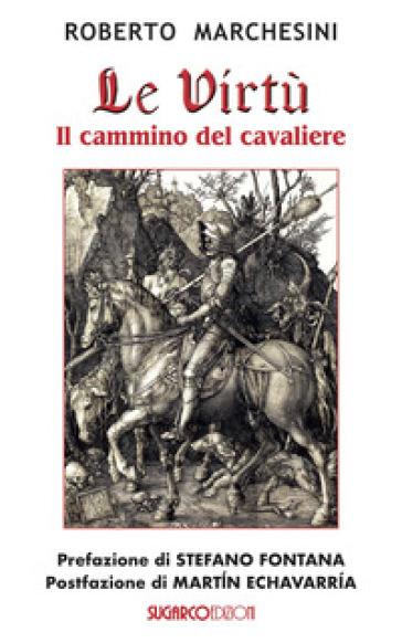 Le virtù. Il cammino del cavaliere - Roberto Marchesini |