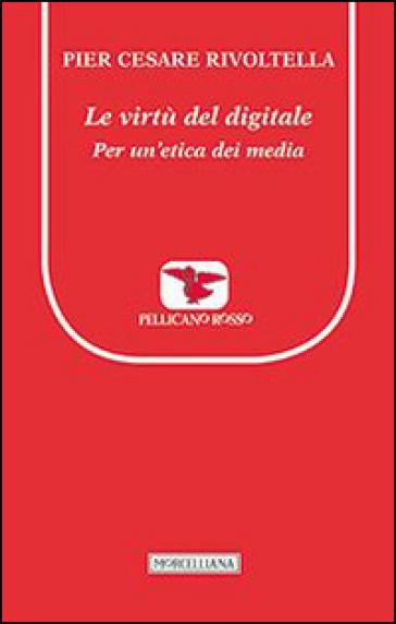Le virtù del digitale. Per un'etica dei media - Pier Cesare Rivoltella   Thecosgala.com