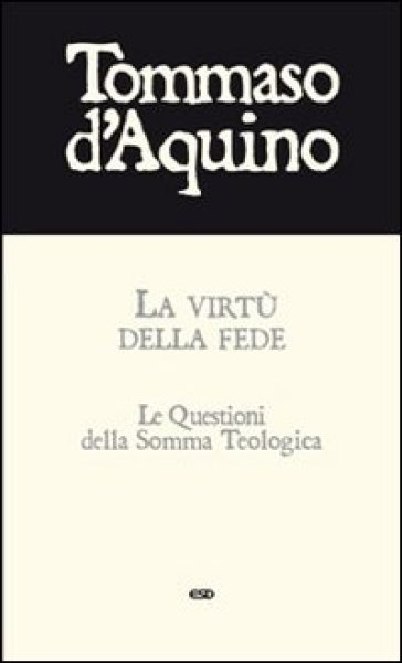La virtù della fede. Le questioni della Somma Teologica - Tommaso D'Aquino  