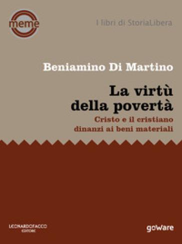 La virtù della povertà. Cristo e il cristiano dinanzi ai beni materiali - Beniamino Di Martino | Kritjur.org