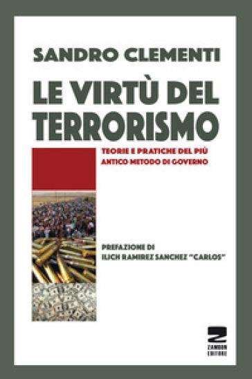 Le virtù del terrorismo. Teorie e pratiche del più antico metodo di governo - Sandro Clementi | Kritjur.org