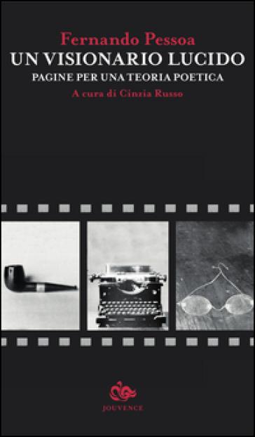 Un visionario lucido. Pagine per una teoria poetica. Testo portoghese a fronte - Fernando Pessoa |