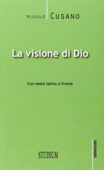 La visione di Dio. Testo latino a fronte - Niccolò Cusano  