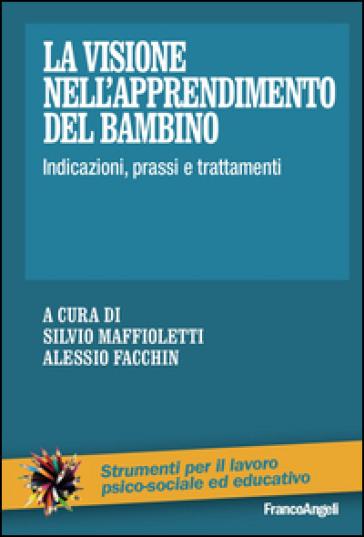 La visione nell'apprendimento del bambino. Indicazioni, prassi e trattamenti - Serena Maffioletti | Ericsfund.org