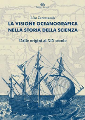 La visione oceanografica nella storia della scienza. Dalle origini al XIX secolo - Lisa Taramaschi |