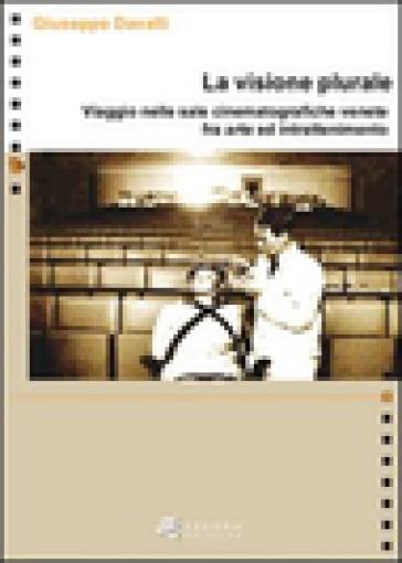 La visione plurale. Viaggio nelle sale cinematografiche venete fra arte e intrattenimento - Giuseppe Davalli | Jonathanterrington.com