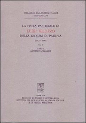 La visita pastorale di Luigi Pellizzo nella diocesi di Padova (1912-1921). 2. - A. Lazzarini |
