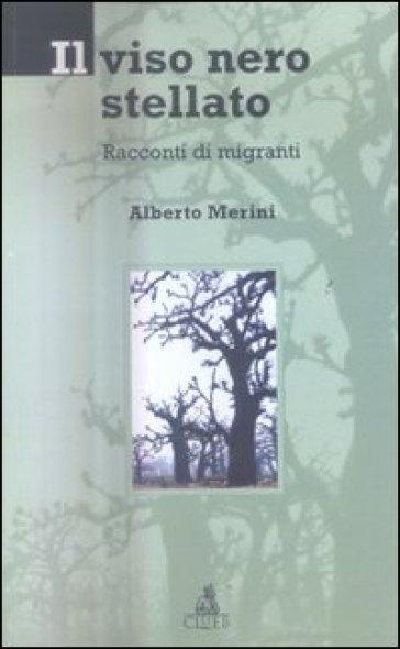 Il viso nero stellato. Racconti di migranti - Alberto Merini |