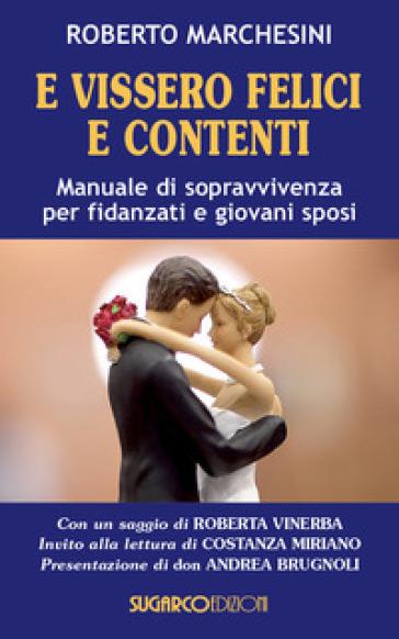 E vissero felici e contenti. Manuale di sopravvivenza per fidanzati e giovani sposi - Roberto Marchesini | Ericsfund.org