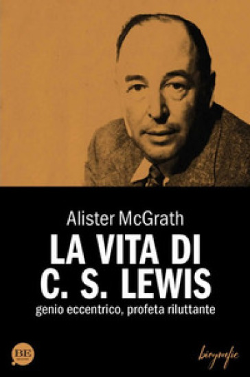 La vita di C. S. Lewis. Genio eccentrico, profeta riluttante - Alister McGrath | Rochesterscifianimecon.com