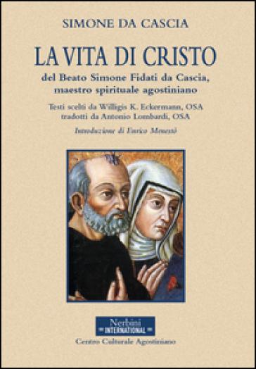 La vita di Cristo del beato Simone Fidati da Cascia, maestro spirituale agostiniano - A. Lombardi |