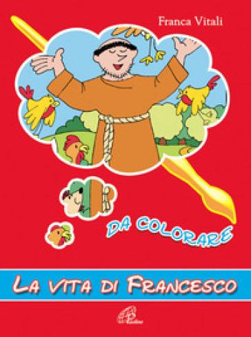 La vita di Francesco da colorare. Ediz. illustrata - F. Vitali |