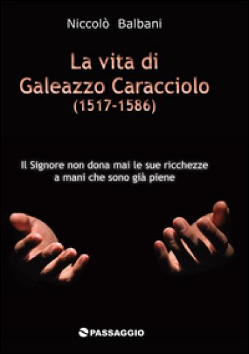 La vita di Galeazzo Caracciolo (1517-1586) - Niccolò Balbani |