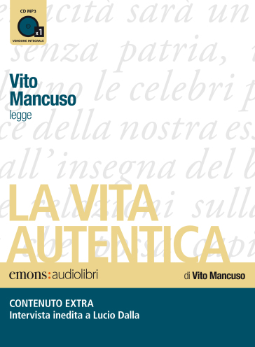 La vita autentica letto da Vito Mancuso. Audiolibro. CD Audio formato MP3