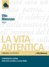 La vita autentica letto da Vito Mancuso. Audiolibro. CD Audio formato MP3