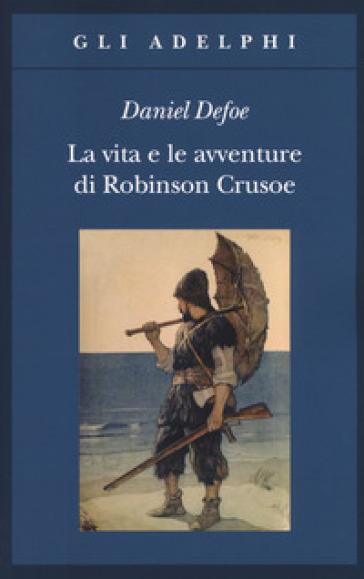 La vita e le avventure di Robinson Crusoe - Daniel Defoe  