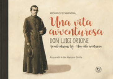 Una vita avventurosa. Don Luigi Orione-An adventurous life-Una vida aventurera - Arcangelo Campagna |